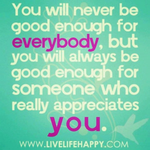 You will ALWAYS be good enough for YOU