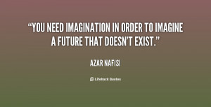 You need imagination in order to imagine a future that doesn't exist ...