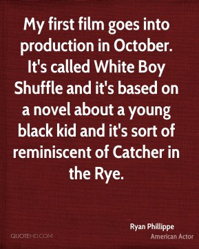 Ryan Phillippe - My first film goes into production in October. It's ...