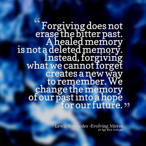 Quotes Picture: forgiving does not erase the bitter past a healed ...