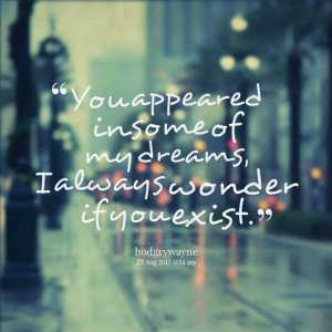 Quotes Picture: you appeared in some of my dreams, i always wonder if ...