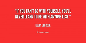 quote-Kelly-LeBrock-if-you-cant-be-with-yourself-youll-194617.png