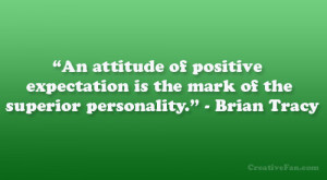"... expectation is the mark of the superior personality."" - Brian Tracy"