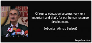 ... and that's for our human resource development. - Abdullah Ahmad Badawi