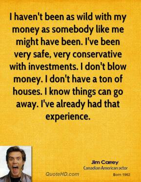 jim-carrey-comedian-quote-i-havent-been-as-wild-with-my-money-as.jpg