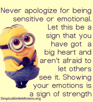Never-apologize-for-being-sensitive-Minion-Quotes.jpg