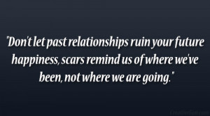 Don't Let Past Relationships Ruin Your Future Happiness Scars Remind ...