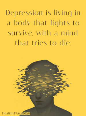Quote on depression - Depression is living in a body that fights to ...