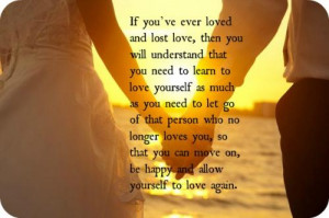 and lost love, then you will understand that you need to learn to love ...