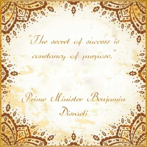 "is constancy of purpose."" British Prime Minister Benjamin Disraeli ..."