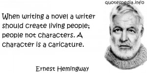 Ernest Hemingway - When writing a novel a writer should create living ...
