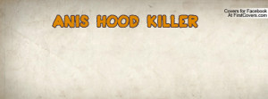 anis hood killer Profile Facebook Covers