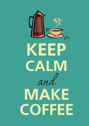 calm, coffee, keep, keep calm and make coffee, make