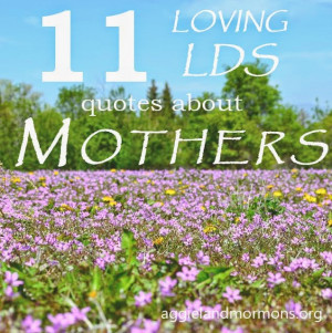 in honor of mother s day we have highlighted 11 quotes from lds ...