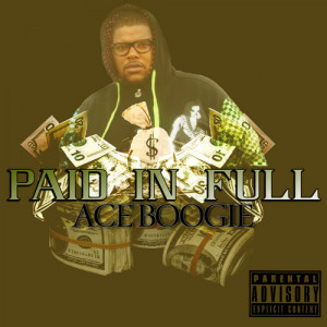 Paid In Full Ace Ace boogie - paid in full