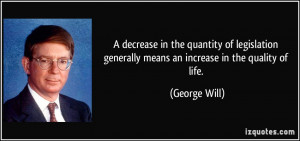 ... generally means an increase in the quality of life. - George Will