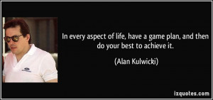 In every aspect of life, have a game plan, and then do your best to ...