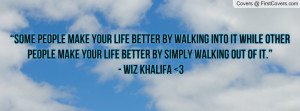 your life better by walking into it while other people make your life ...