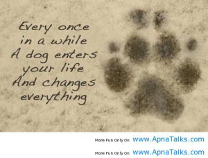 ... While A Dog Enters Your Life And Changes Everything - Animal Quote