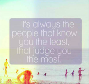 The People That Know You The Least, Judge You The Most