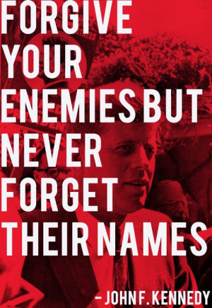 John F. Kennedy – Forgive your enemies but never forget their names