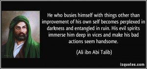 He who busies himself with things other than improvement of his own ...