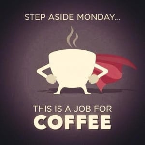 Step Aside, Monday — This Is a Job for Coffee!