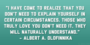 have come to realize that you don't need to explain yourself in ...