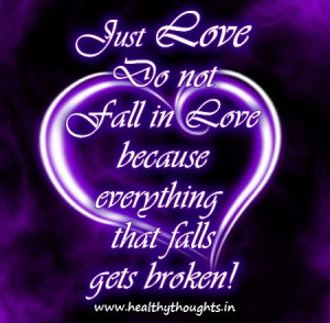 Love Quote : Just Love, Don't Fall In Love