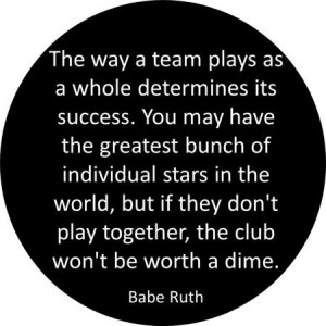 Wisdom from Babe Ruth - Team plays as a whole.
