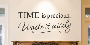 Time Is Precious Wast It Wisely - Time Quote