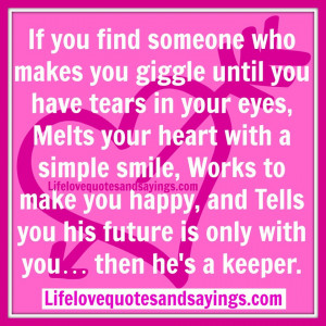 If you find someone who makes you giggle until you have tears in your ...