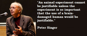 Yet, Peter Singer opposes killing any animal in almost ALL cases the ...