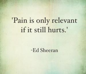Ed Sheeran Being Hurt Quotes & Sayings