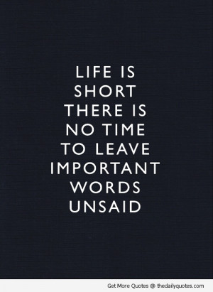 ... Short There Is No Time To Leave Important Words Unsaid - Funny Quotes