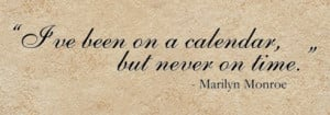 Marilyn Monroe: I've been on a calendar, but never on time
