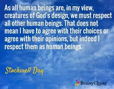 As all human beings are, in my view, creatures of God's design, we ...