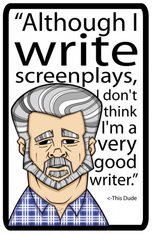 George Lucas Quote by SleepTimeSushi
