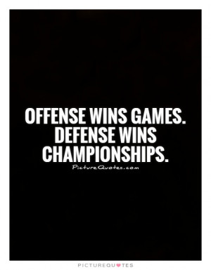 Offense wins games. Defense wins championships. Picture Quote #1