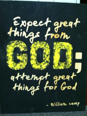 ... ; attempt great things for God.