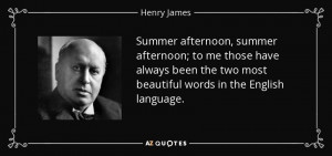 Summer afternoon, summer afternoon; to me those have always been the ...