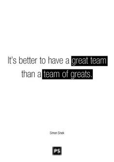 ... quote it s better to have a great team than a team of greats more team