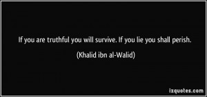 If you are truthful you will survive. If you lie you shall perish ...