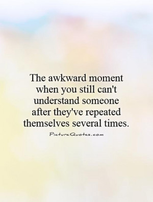 The Awkward Moment When You...