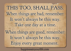 are bad, remember: It won't always be this way. Take one day at a time ...