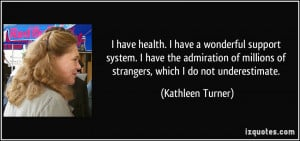 have health. I have a wonderful support system. I have the ...