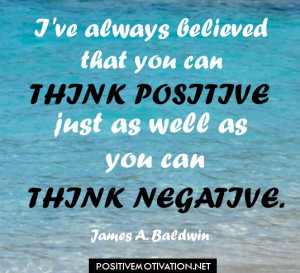 Think-positive-quotes-Ive-always-believed-that-you-can-think-positive ...