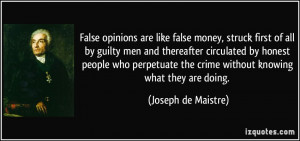 False opinions are like false money, struck first of all by guilty men ...