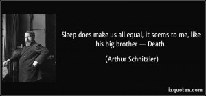 ... , it seems to me, like his big brother — Death. - Arthur Schnitzler