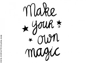 make-your-own-magic-quote-coeurblonde